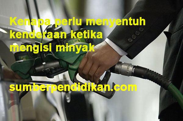 sentuh kenderaan ketika mengisi minyak