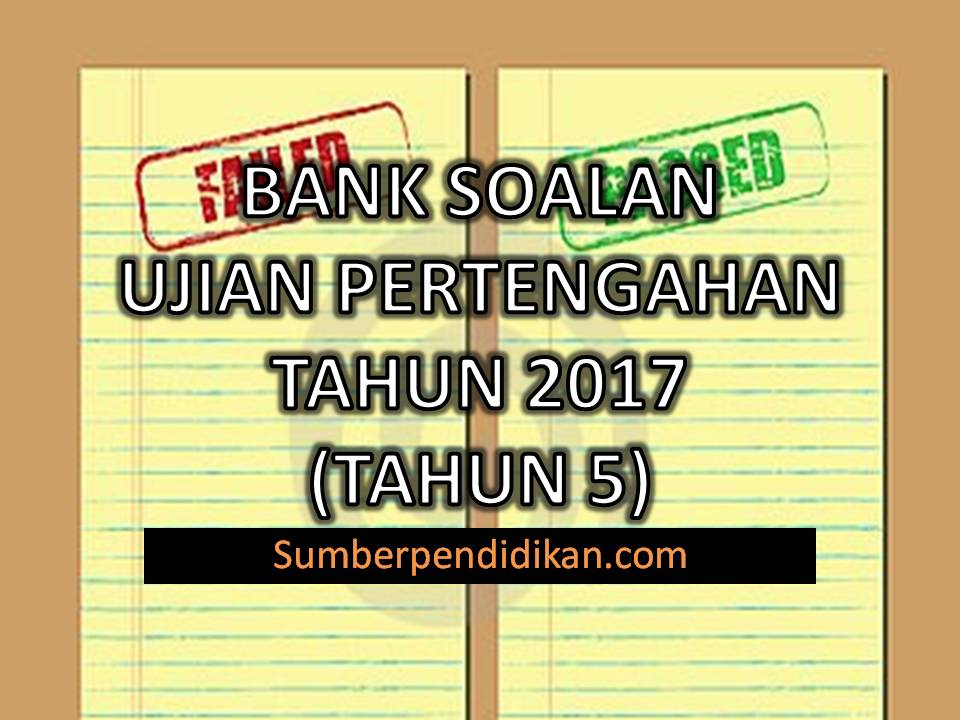 Bank Soalan Ujian Pertengahan Tahun Bagi Tahun 5 2017 Sumber Pendidikan