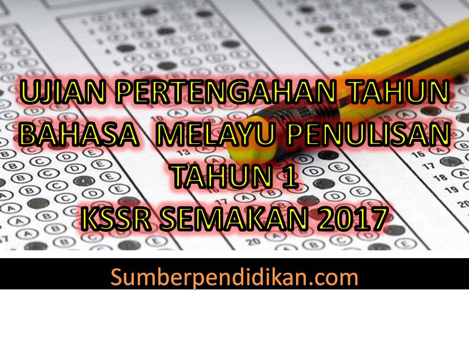Ujian Pertengahan Tahun Bahasa Melayu Penulisan Tahun 1 2017 Sumber Pendidikan