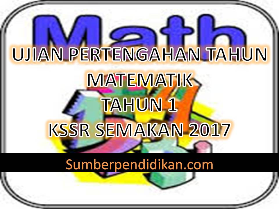 Ujian Pertengahan Tahun Matematik Tahun 1 2017 Sumber Pendidikan