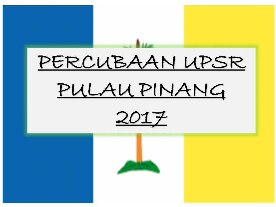 Soalan Percubaan Upsr 2017 Pulau Pinang Sumber Pendidikan