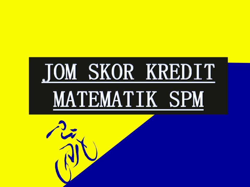 Skor kredit Matematik SPM - Sumber Pendidikan