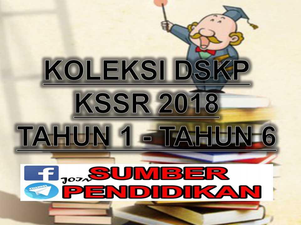Lengkap Dskp Tahun 1 Hingga Tahun 6 Kssr 2018 Sumber Pendidikan