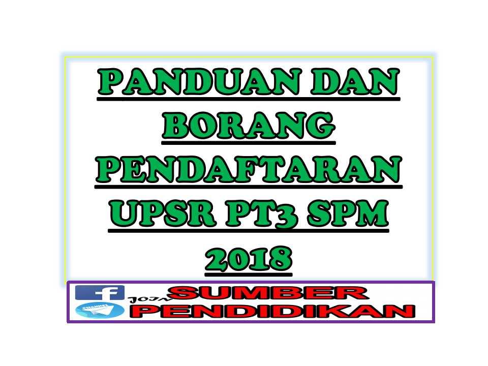 Panduan Borang Pendaftaran Upsr Pt3 Spm 2018 Sumber Pendidikan