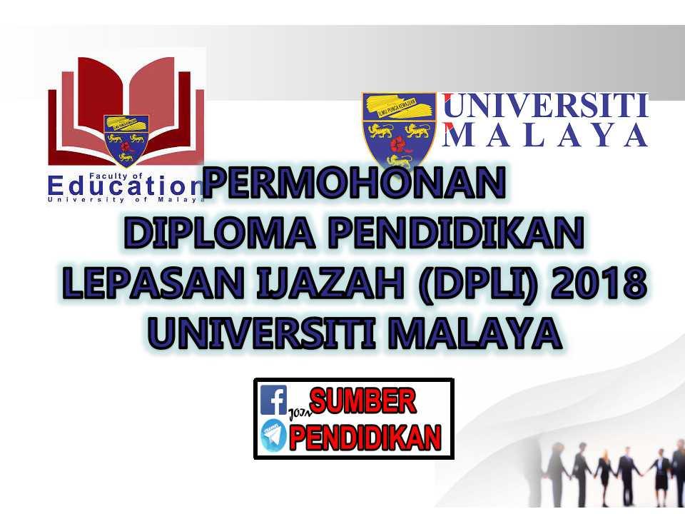 Permohonan Program Diploma Pendidikan Lepasan Ijazah Dpli Universiti Malaya 2018 Sumber Pendidikan