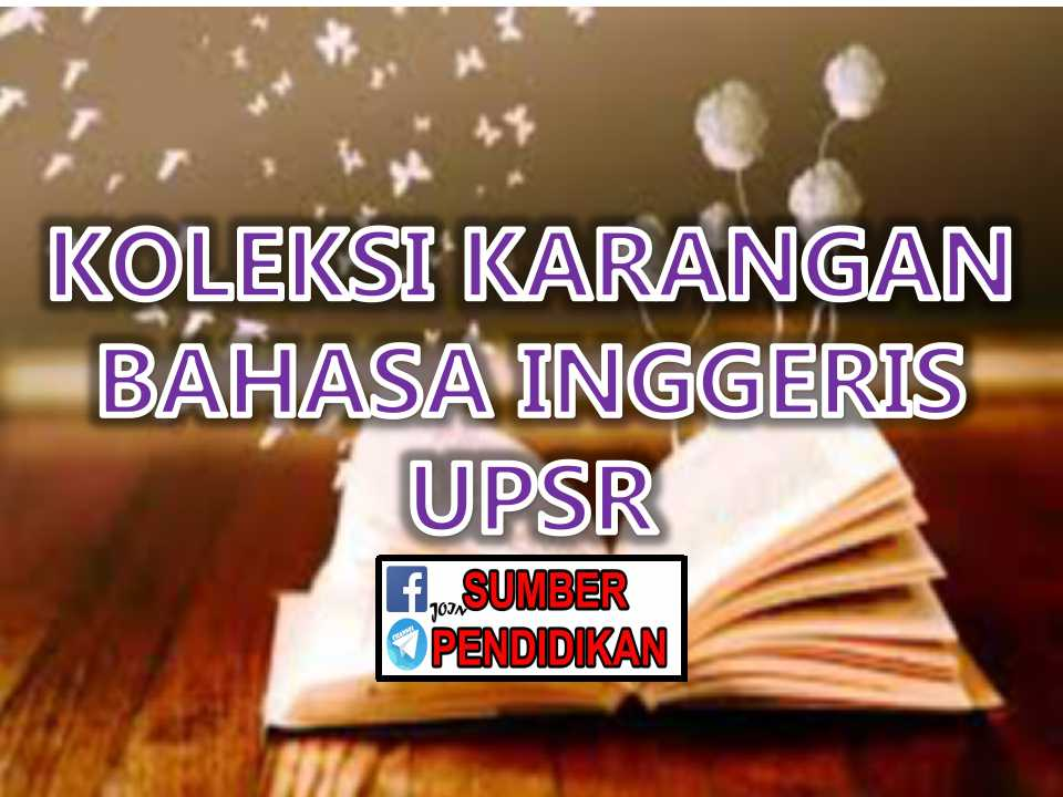 koleksi essay bahasa inggeris upsr