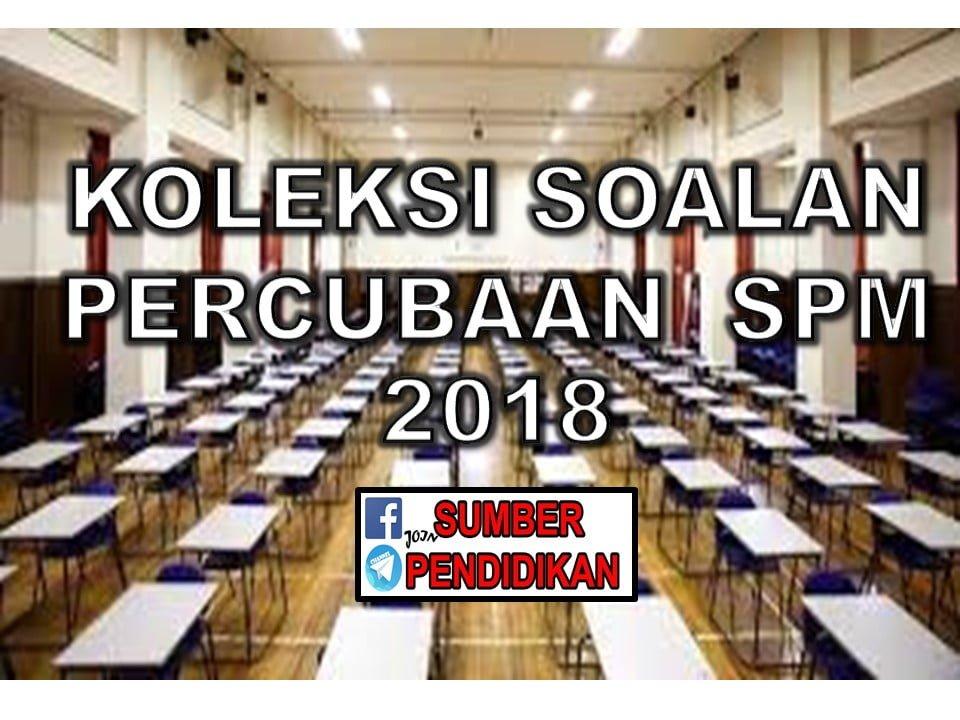 Koleksi Percubaan Sijil Pelajaran Malaysia Spm 2018 Pelbagai Negeri Sumber Pendidikan